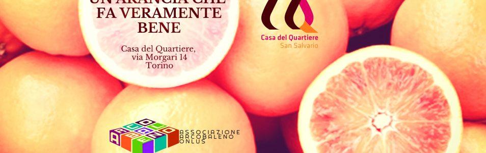 UN'ARANCIA CHE FA VERAMENTE BENE per sostenere le Borse di Studio della Casa del Quartiere di San Salvario!